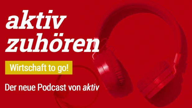 Neuer Podcast: Hier gibt's Wirtschaft für die Ohren